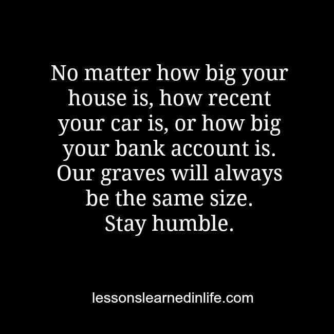 Truth Always Stay Humble No Matter How High You Get The Bottom Is Always Still There How Do You Feel About This Step Mum Tr Quotable Quotes Words Quotes
