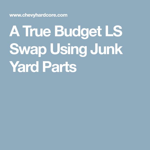 A True Budget LS Swap Using Junk Yard Parts | LS1 swap | Pinterest ...