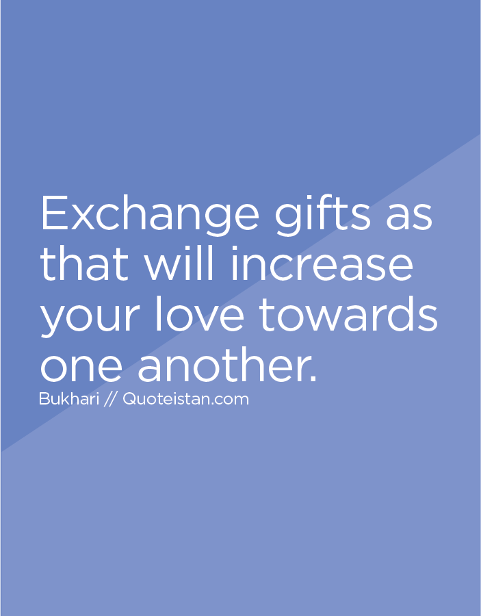 Exchange Gifts As That Will Increase Your Love Towards One Another Gift Exchange Saw Quotes Exchange