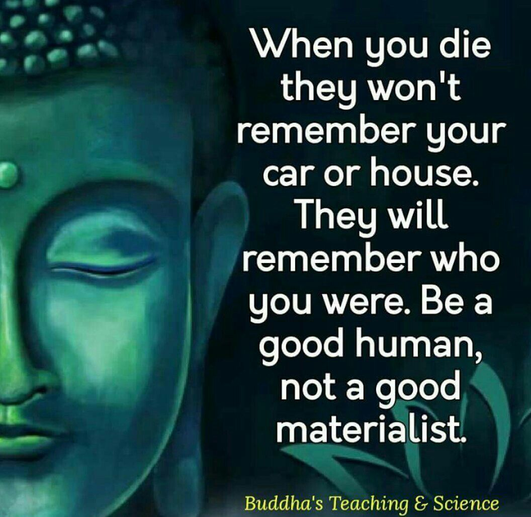 Be A Good Human Not A Materialist Buddhism Quote Buddha Quote