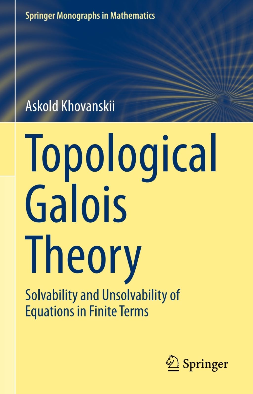 Topological Galois Theory  Solvability And Unsolvability Of Equations In Finite Terms  Ebook