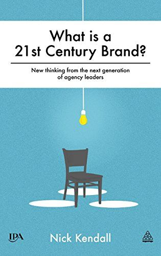 What Is A 21st Century Brand New Thinking From The Next Generation Of Agency Leaders Communication Book 21st Century Generation