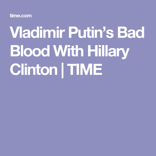 Vladimir Putin's Bad Blood With Hillary Clinton | TIME