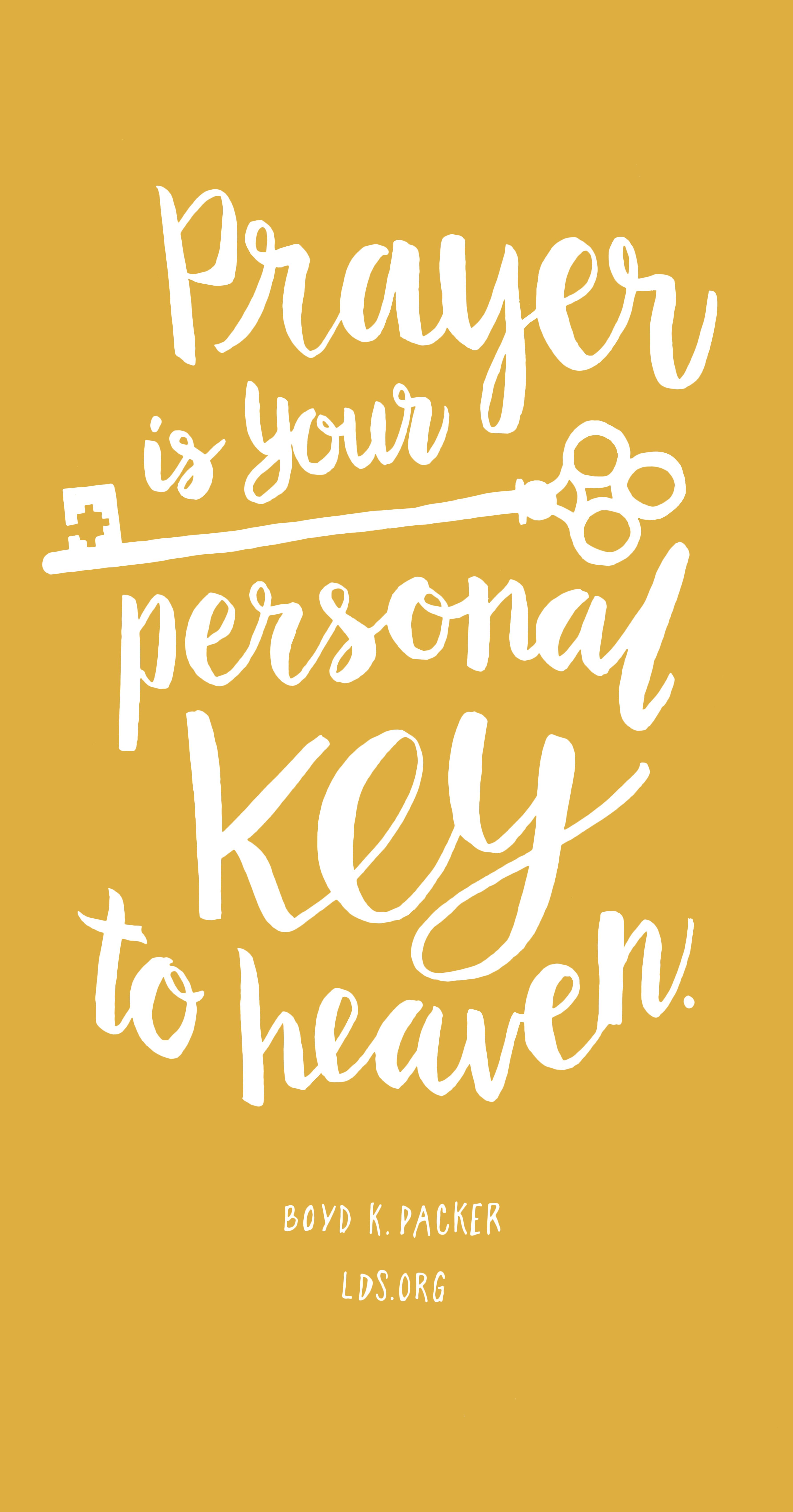 Prayer Is Your Personal Key To Heaven Boyd K Packer Lds With