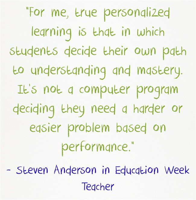 """""""For me, true personalized learning is that in which students decide their own path to understanding and mastery."""" - Steven W. Anderson"""