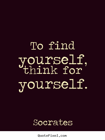 Think For Yourself Quotes More Inspirational Quotes Friendship Quotes Life Quotes Be True To Yourself Quotes Thinking Of You Quotes Inspirational Quotes