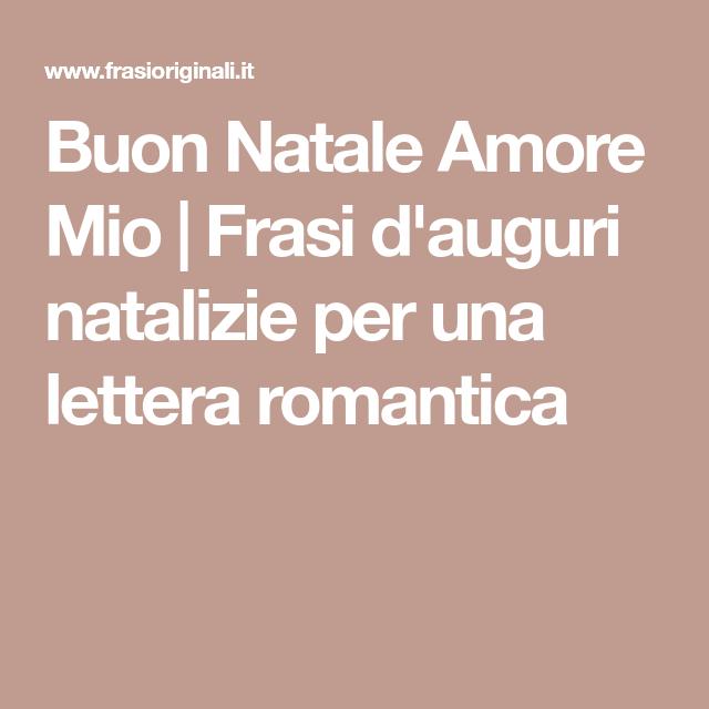 Frasi Romantiche Per Natale.Buon Natale Amore Mio Frasi D Auguri Natalizie Per Una Lettera Romantica Buon Natale Natale Amore
