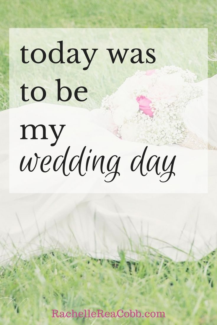 Today Was To Be My Wedding Day Rachelle Rea Cobb My Wedding Day My Wedding Wedding Day