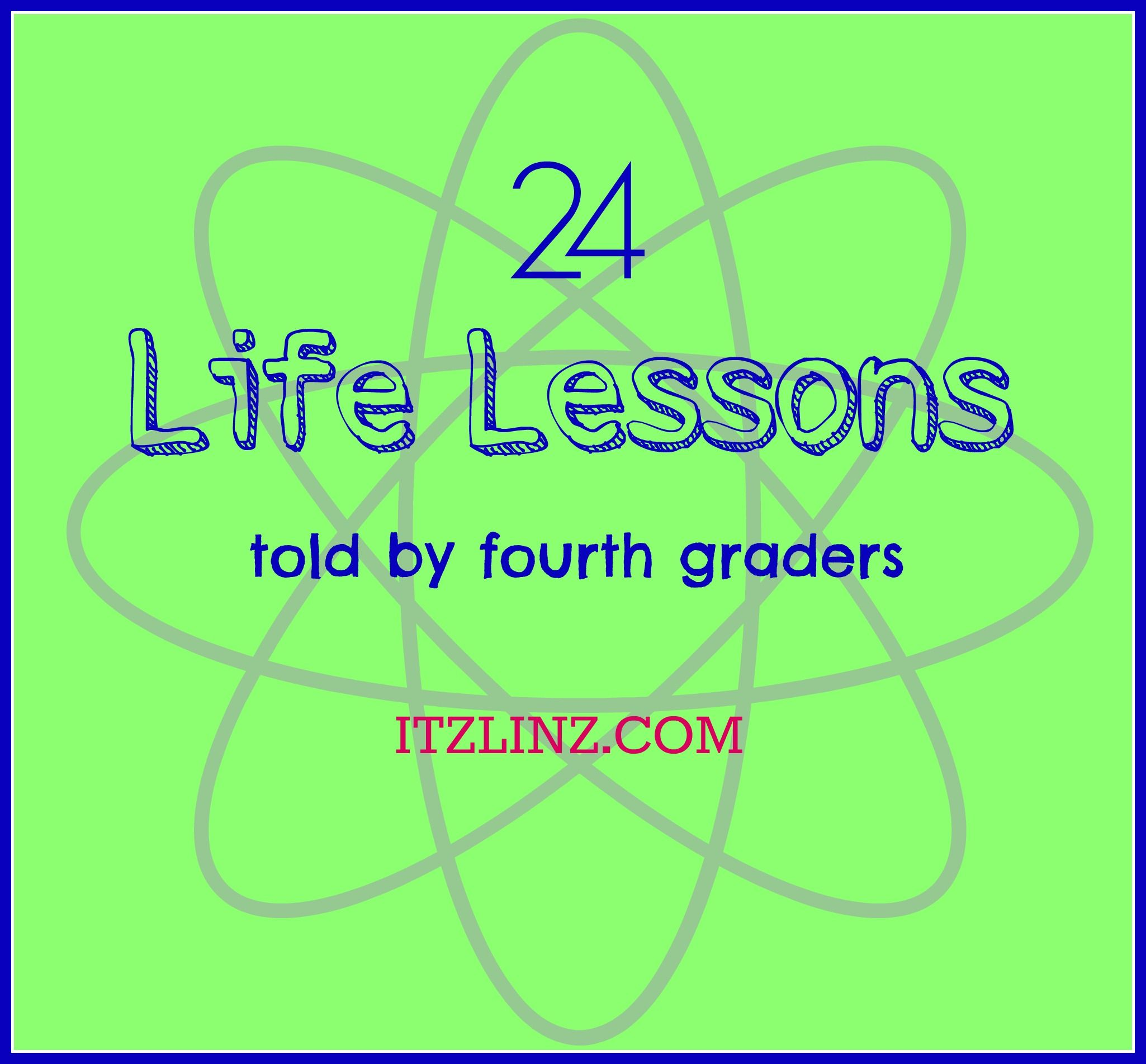 Quotes On Life Lessons For Teenagers: 24 Life Lessons (told By Fourth Graders) Great Lesson For