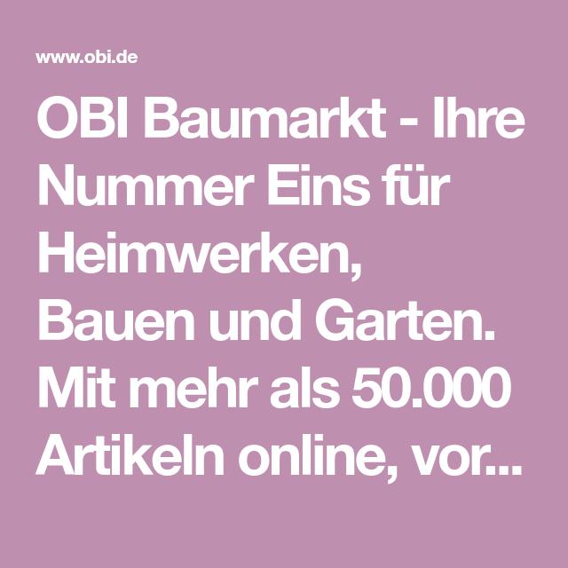 Obi Baumarkt Ihre Nummer Eins Fur Heimwerken Bauen Und Garten Mit Mehr Als 50 000 Artikeln Online Vor Ort In Ihrer Nahe Und O Obi Heimwerken Trockenausbau