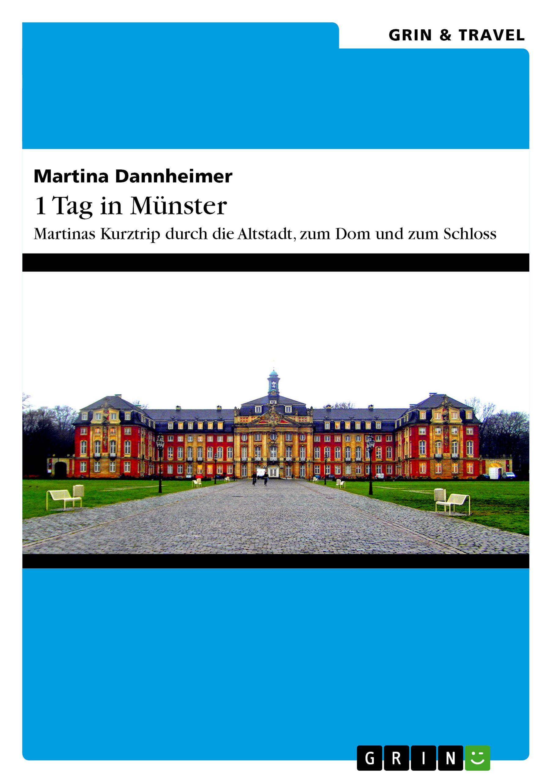 1 Tag in Münster – Martinas Kurztrip durch die Altstadt, zum Dom und zum Schloss. GRIN: http://grin.to/Bku2X Amazon: http://grin.to/HzLHz