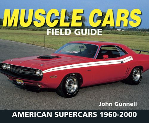 Muscle Cars Field Guide American Supercars To And