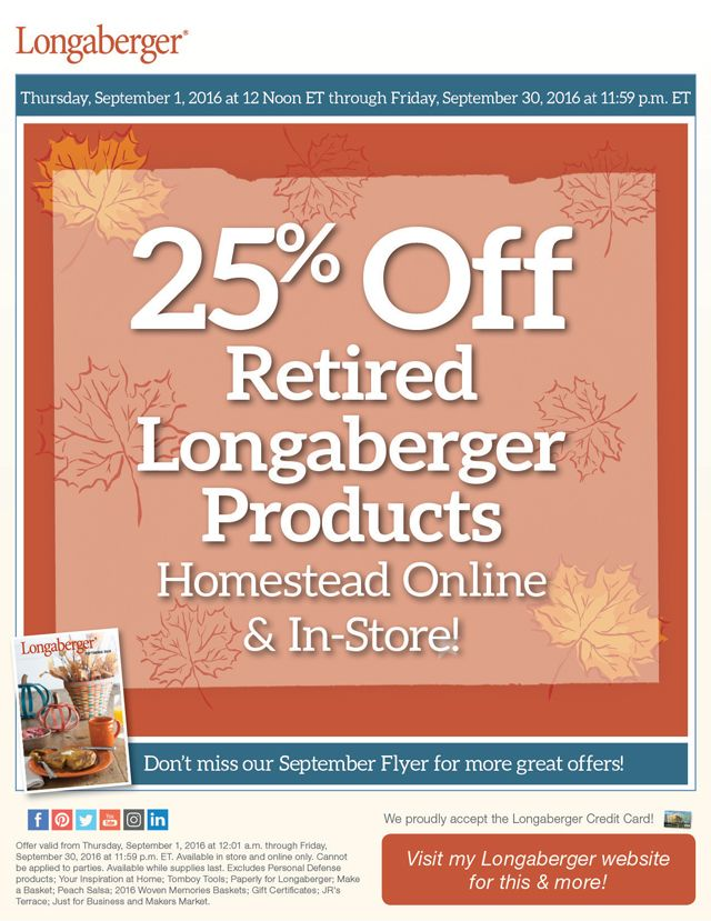 month-long 25% off savings on retired Longaberger products at the Homestead store and online! Contact me or visit www.longaberger.com/joanrhoads  to order today!