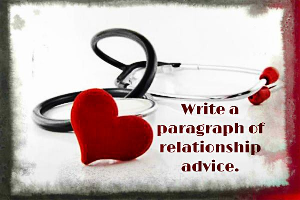 June 2nd, 2014, PROMPT#153.Write a paragraph of relationship advice