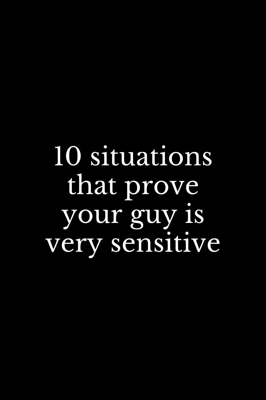 In sensitive relationships guys 9 Reasons