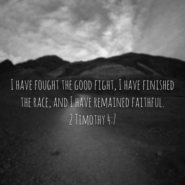 2 Timothy 4:7 I have fought the good fight, I have finished the race, and I have remained faithful.   New Living Translation (NLT)   Download The Bible App Now