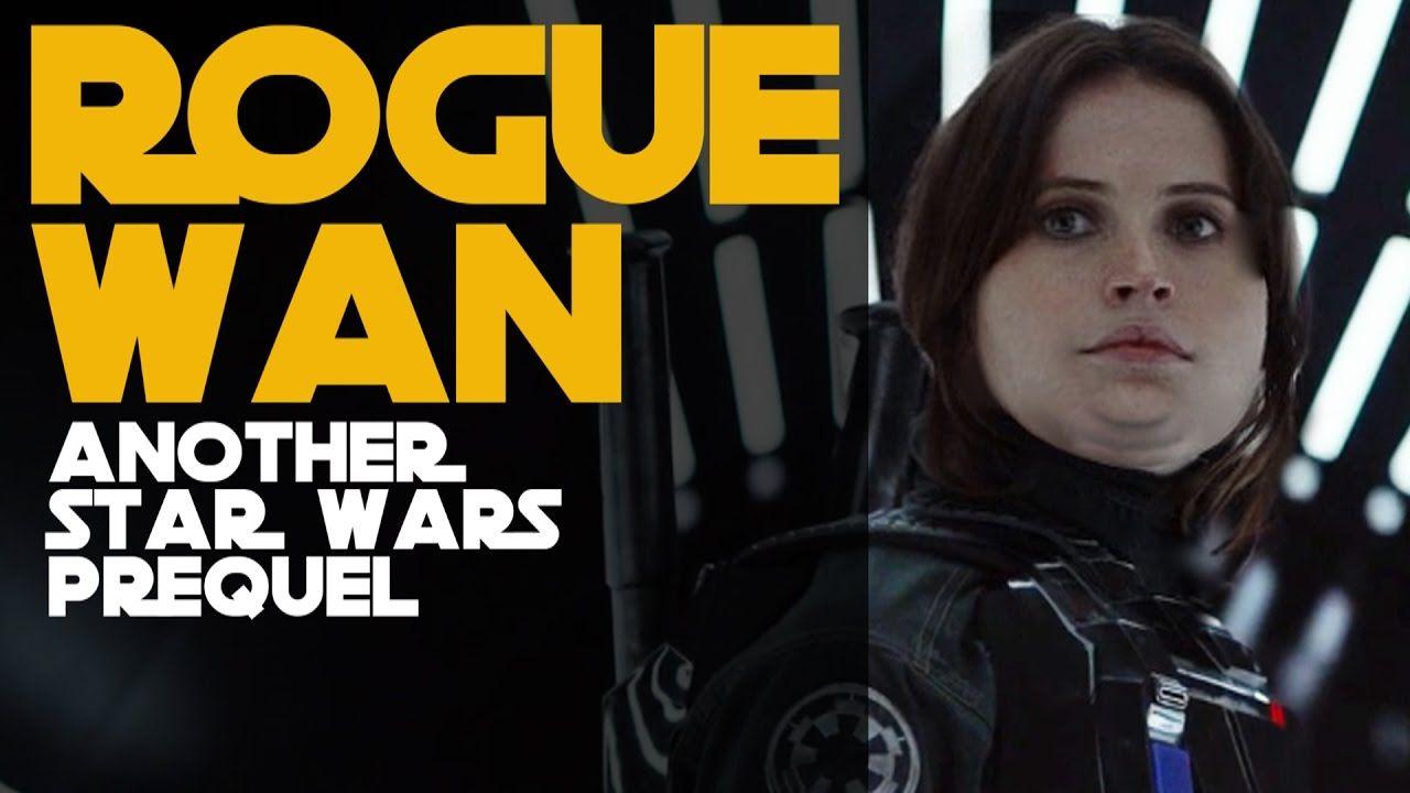 Rogue Wan: Another Star Wars Prequel - Take 2 | Star Wars