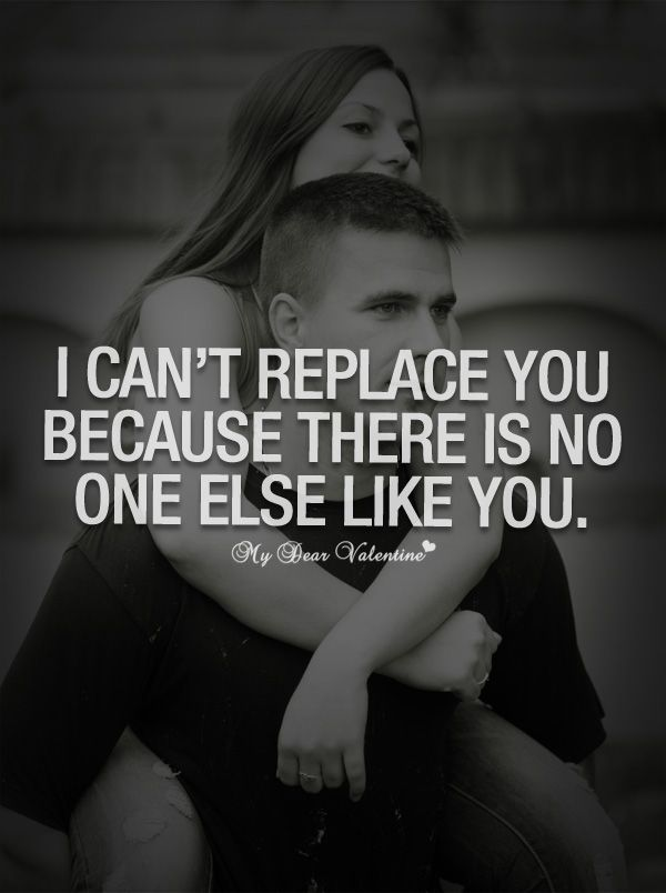 I can't replace you because there is no one else like you ...