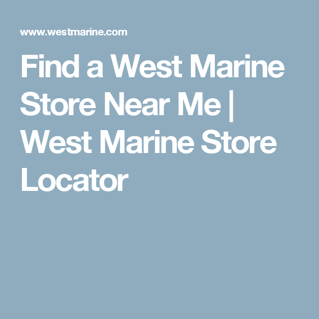 Find a West Marine Store Near Me | West Marine Store Locator