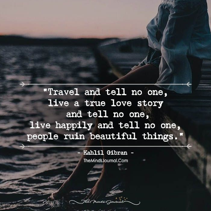 Travel And Tell No One Live A True Love Story And Tell No One Live Happily Words Quotes Words Tell No One