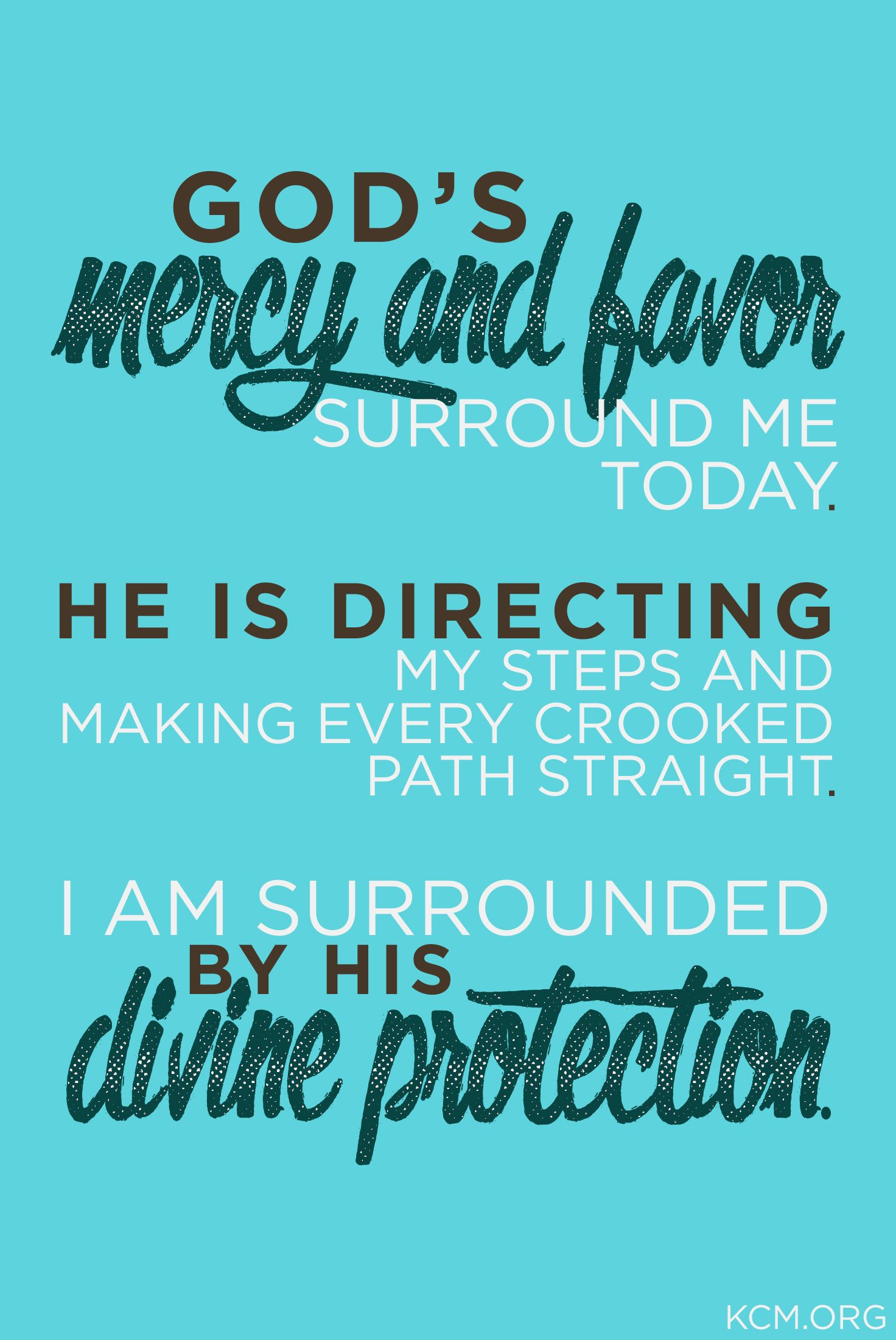 Gods mercy and favor surround me todayhe is directing