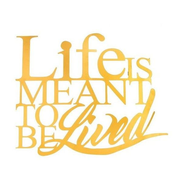 Life is Meant to be Lived\' 3-D Metal Wall Décor ❤ liked on Polyvore ...