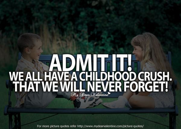 Admit It We All Have A Childhood Crush That We Will Never Forget And I End Crush Quotes About Him Teenagers Childhood Friends Quotes Crush Quotes For Him