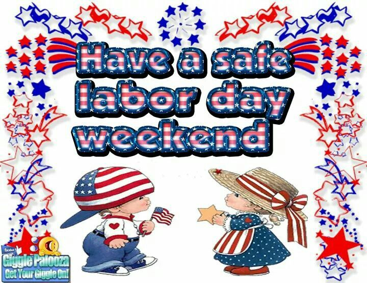 Have A Safe Labor Day Weekend Labor Day Quotes Happy Labor Day Weekend Quotes