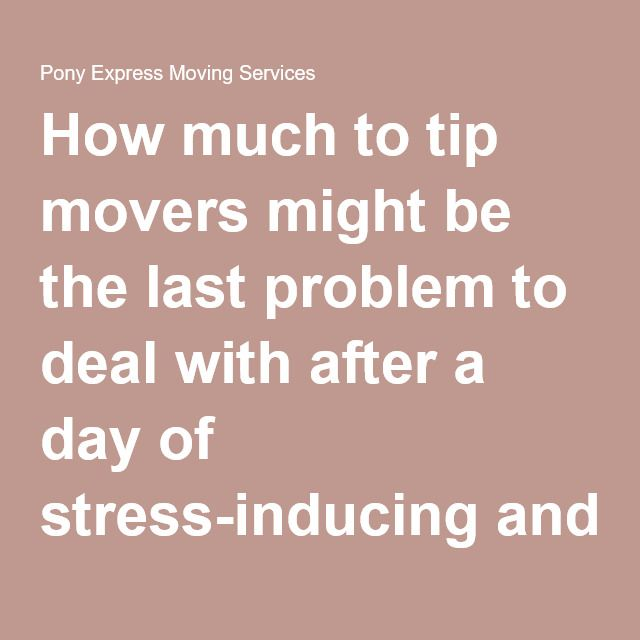 How Much To Tip Movers Moving Services Tips Moving Day