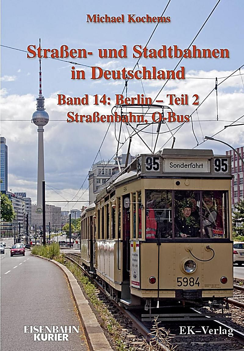 Strassen Und Stadtbahnen In Deutschland Bd 14 Berlin Ekkehard Kolodziej Michael Kochems Gebunden Buch In 2020 Stadte Deutschland Stadt Und S Bahn