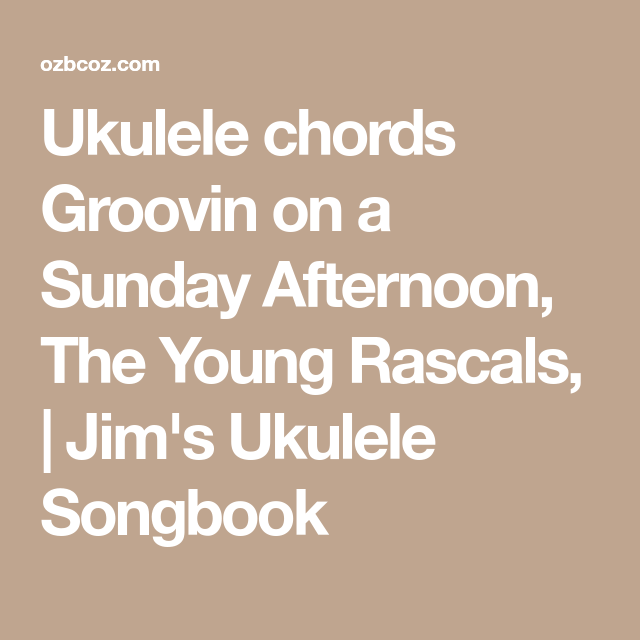 Ukulele Chords Groovin On A Sunday Afternoon The Young Rascals