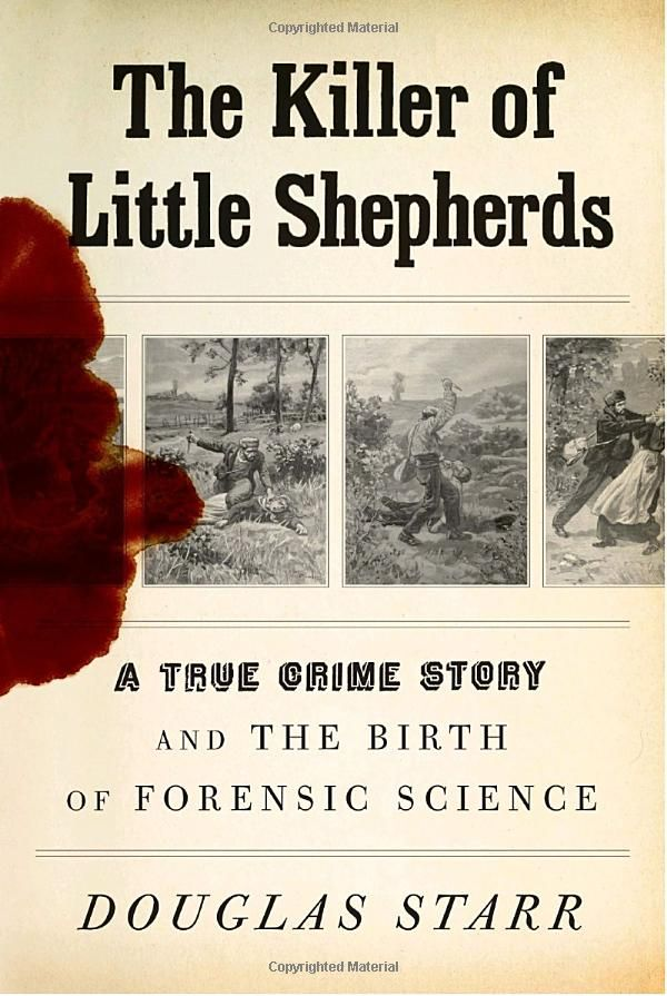 Amazon.com: The Killer of Little Shepherds: A True Crime Story and the Birth of Forensic Science (9780307266194): Douglas Starr: Books