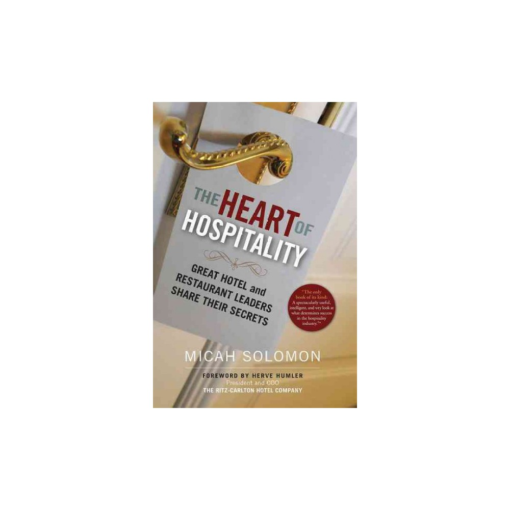 Heart of Hospitality : Great Hotel and Restaurant Leaders Share Their  Secrets (Hardcover) (Micah