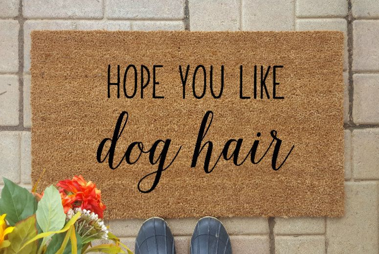 Hope You Like Dog Hair Door Mat Dog Doormat Housewarming Gift