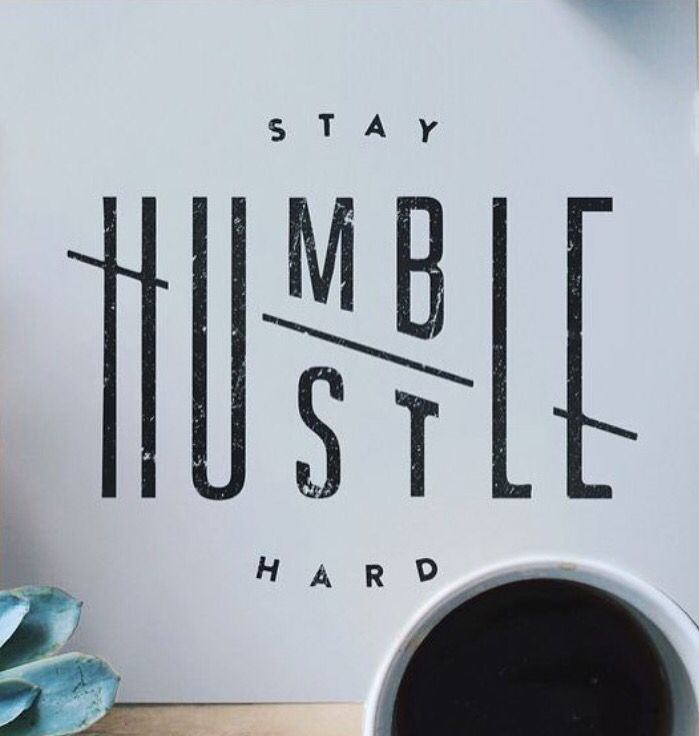 Love The Combination Of The Two Words Humble And Hustle And How Some Of The Letters Are Shared Also Love The Movement Of It With The Slight Bend In Stay