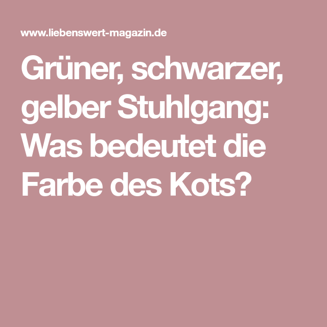 Grüner Schwarzer Gelber Stuhlgang Was Bedeutet Die Farbe Des Kots
