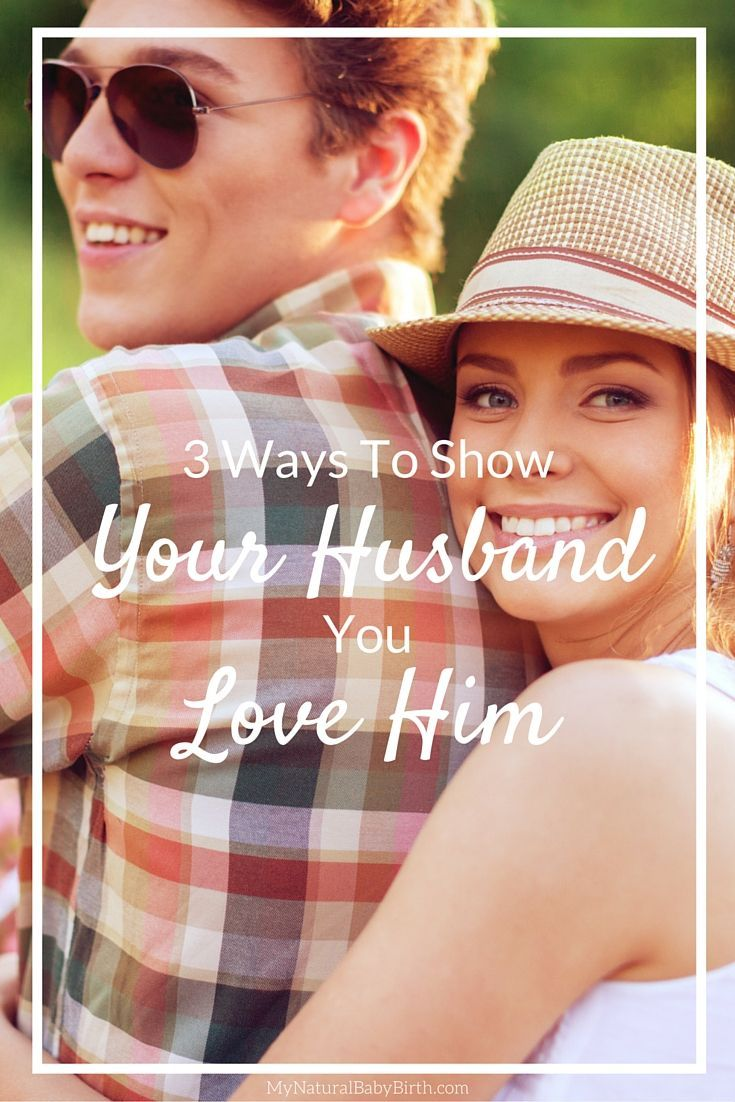 3 ways to show your husband you love him husband love