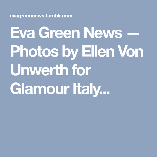 Eva Green News — Photos by Ellen Von Unwerth for Glamour Italy...