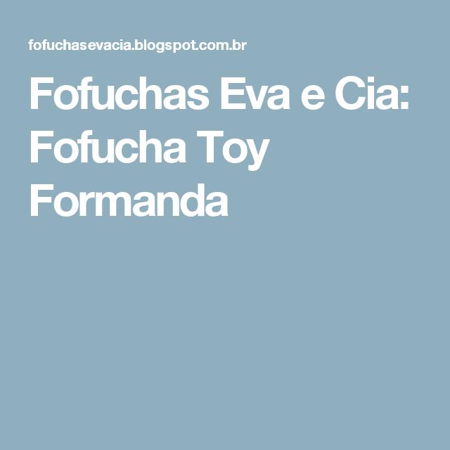 Fofuchas Eva e Cia: Fofucha Toy Formanda
