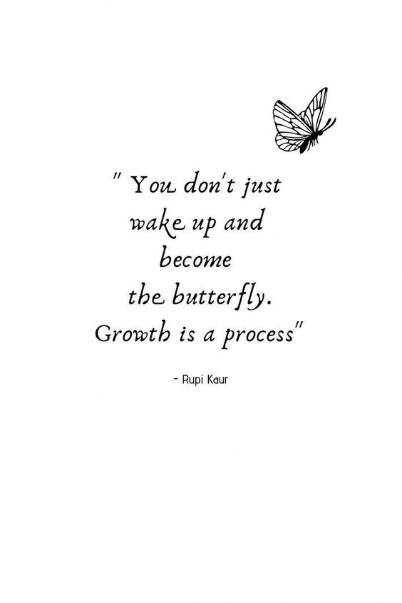 GIVE YOURSELF TIME TO GROW... IT'S A PROCESS