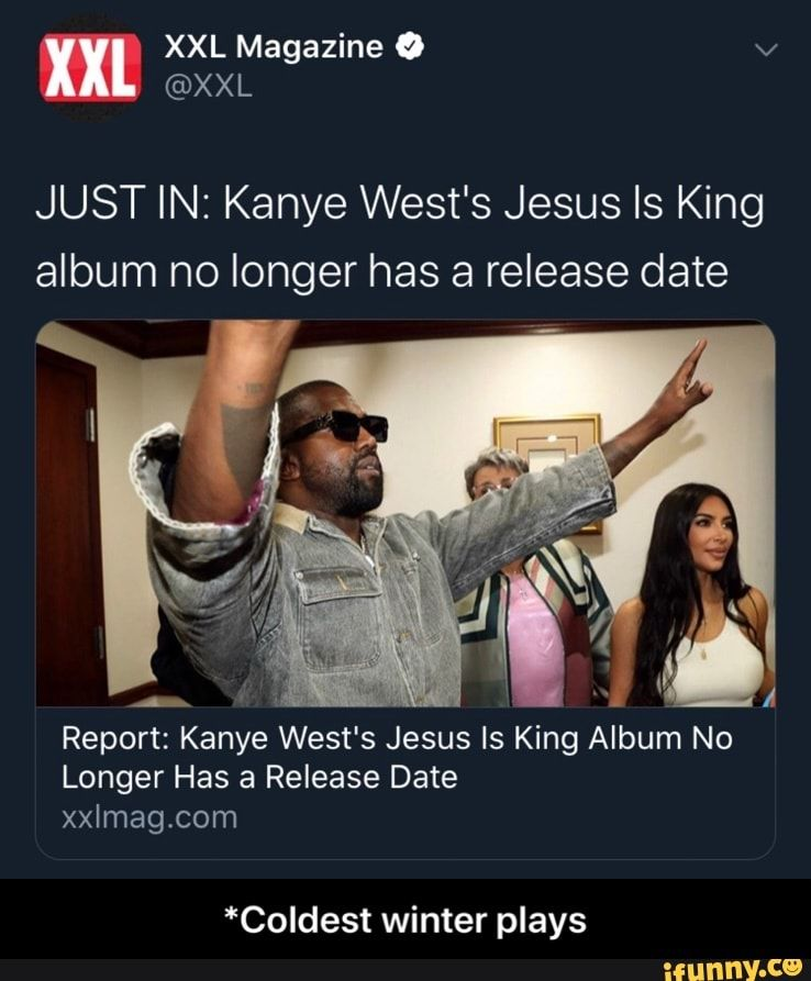 Just In Kanye West S Jesus Is King Album No Longer Has A Release Date Report Kanye West S Jesus Is King Album No Longer Has A Release Date Xxlmagcom Coldest Kanye