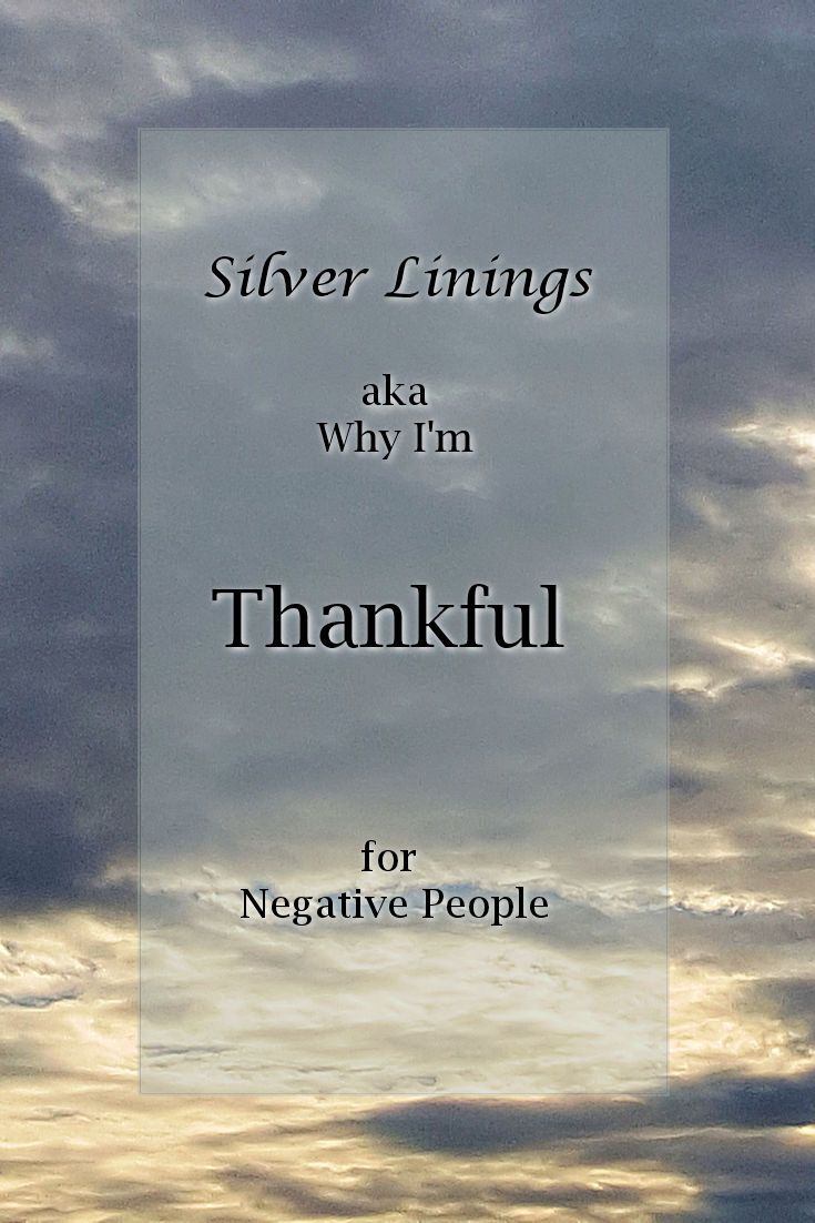 Silver Linings aka Why I'm Thankfor for Negative People