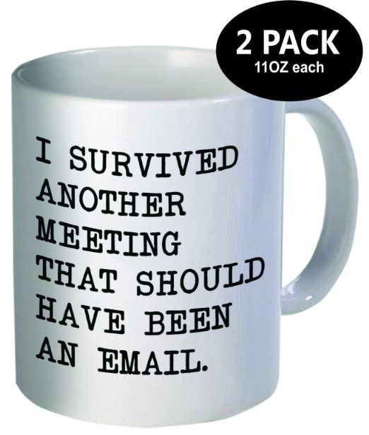 I Survived Another Meeting That Should Have Been An Email Coffee