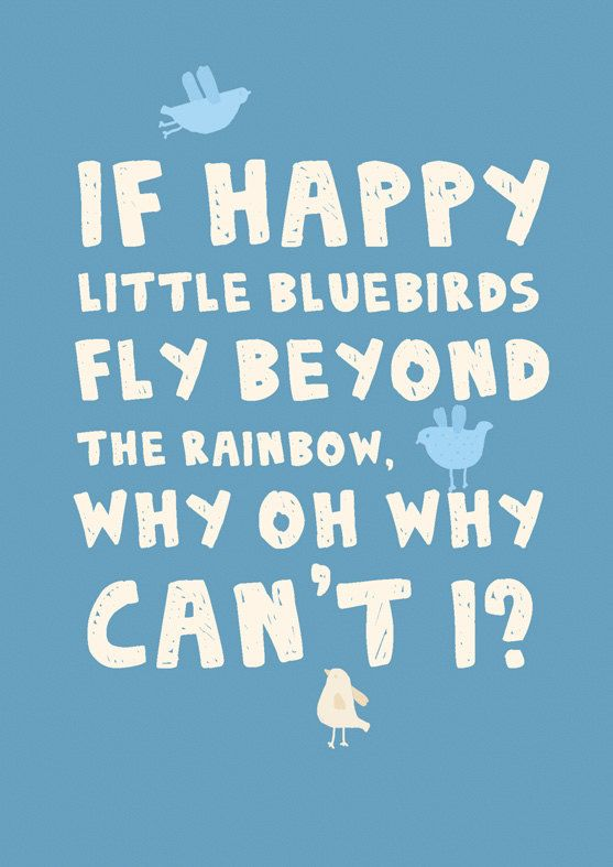 If happy little bluebirds fly..