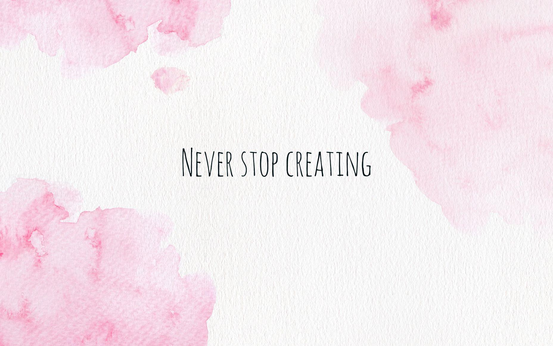 Never Stop Creating Pink Inck Computer wallpaper desktop