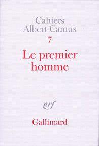 Le premier homme est le dernier roman de Camus où il évoque son enfance et sa recherche du père.-  Site de l'éditeur Gallimard
