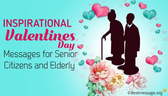 Inspirational Valentines Day Messages For Senior Citizens And Elderly Valentines Day Messages Valentine S Day Card Messages Valentine Quotes