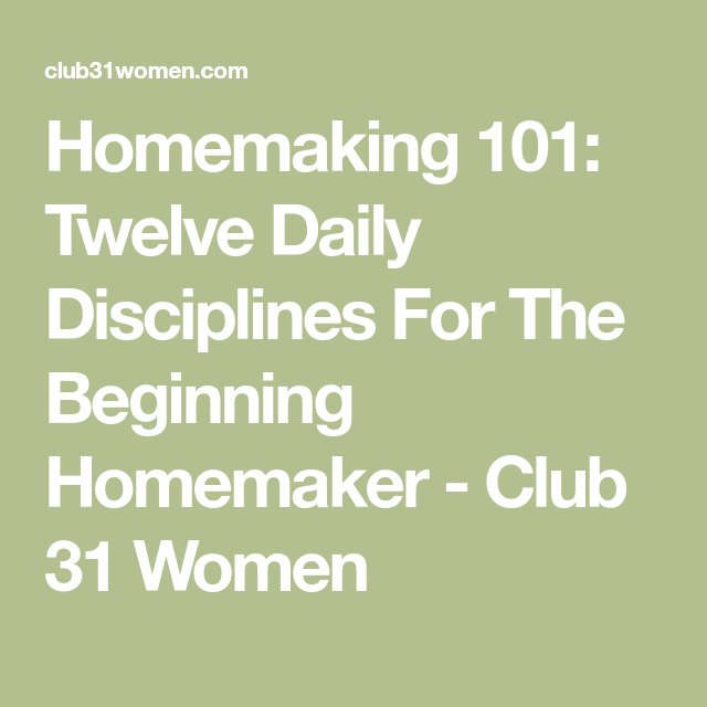 Homemaking 101: Twelve Daily Disciplines For The Beginning
