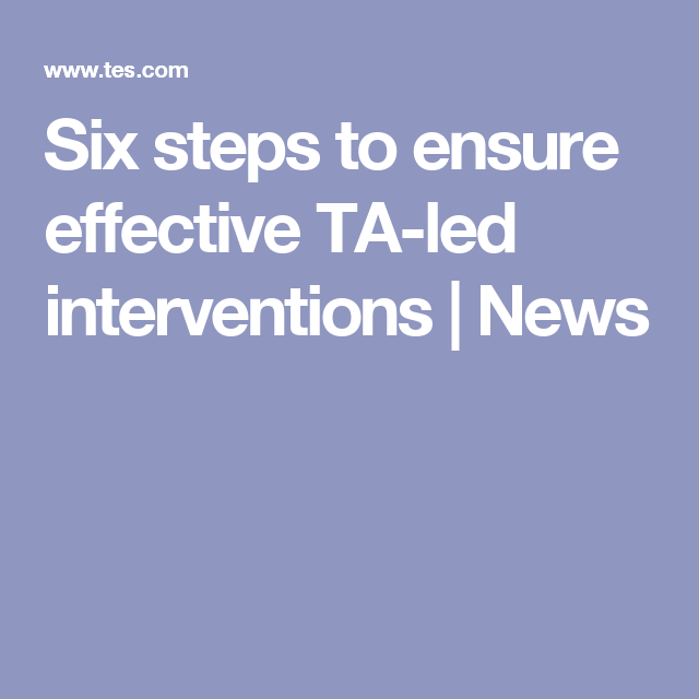 Six steps to ensure effective TA-led interventions | Teacher ...
