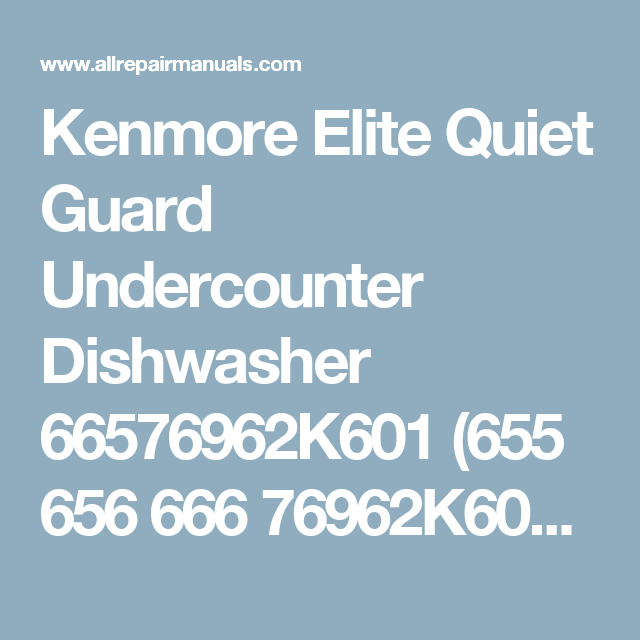 Kenmore Elite Quiet Guard Undercounter Dishwasher 66576962k601 655 656 666 76962k601 655 76962k601 65576962k601 656 76962k Kenmore Kenmore Elite Dishwasher